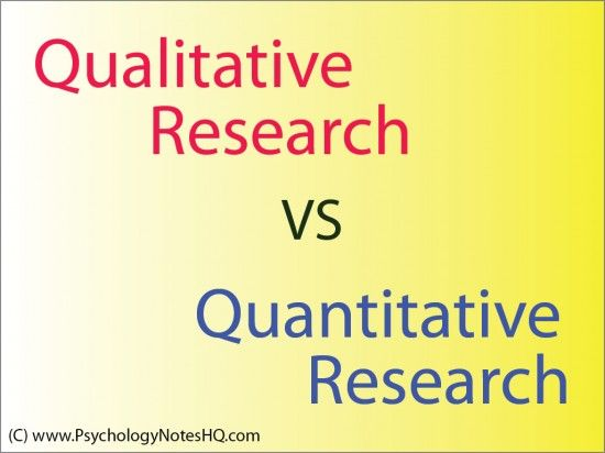 Qualitative research vs Quantitative research  http://www.PsychologyNotesHQ.com