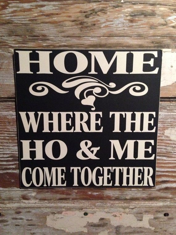 Home Decor Signs Quotes: Where The HO & ME Come Together Wood Sign 12x12