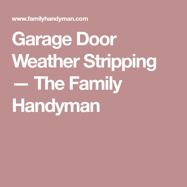 Garage Door Weather Stripping — The Family Handyman