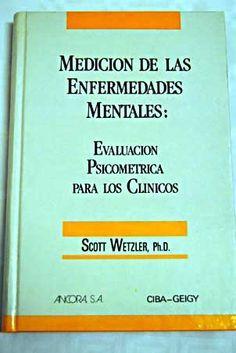 Medición de las enfermedades mentales : evaluación psicométrica para los clínicos / [editado por Scott Wetzler]