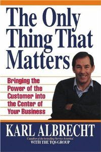 The Only Thing That Matters: Bringing the Power of the Custome Into the Center of Your Business by Karl Albrecht. $9.99. Author: Karl Albrecht. Publication: December 31, 2008. Publisher: Karl Albrecht International (December 31, 2008)