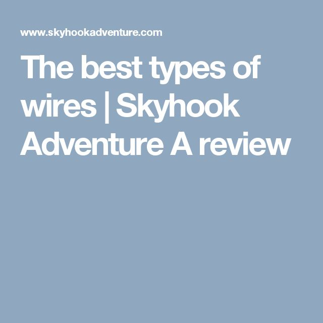 The best types of wires | Skyhook Adventure  A review
