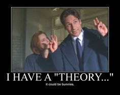 """This would be the single greatest crossover of anything in the history of ever. The X-Files and Buffy the Vampire Slayer. """"Bunnies aren't just cute like everybody supposes, they've got them hoppy legs and twitchy little noses, and what's with all the carrots, what do they need such good eyesight for anywaaaaaaaay, bunnies, bunnies, it must be bunnies!"""""""