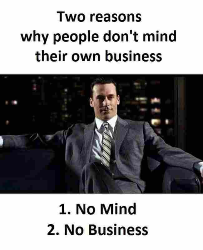 Pin By Elgun Hasanov On Memes Mind Your Own Business Quotes Minding Your Own Business Business Meme
