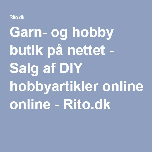 Garn- og hobby butik på nettet - Salg af DIY hobbyartikler online - Rito.dk
