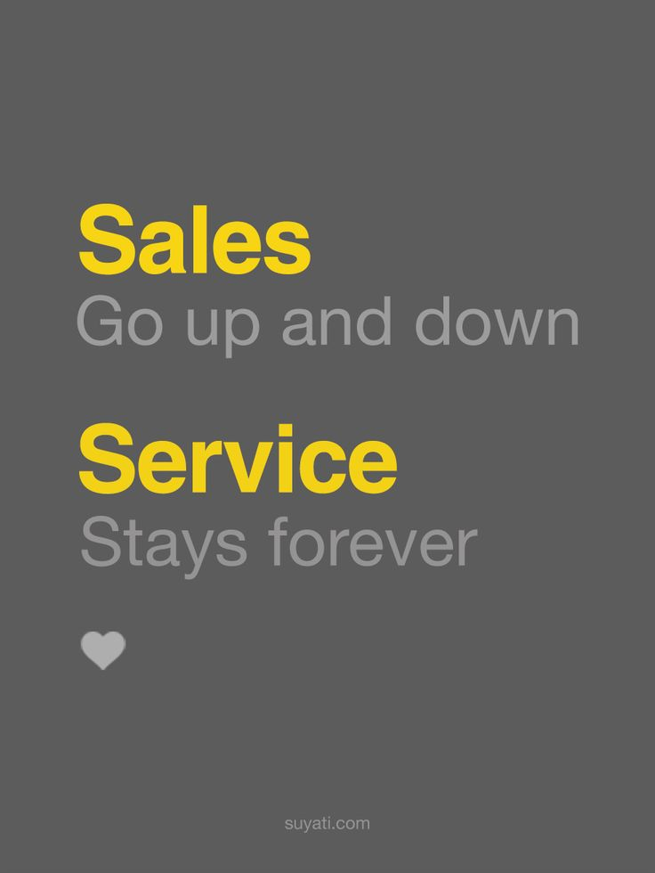 Sales - Go up and down, But our service stays forever