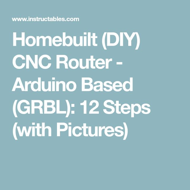 Homebuilt (DIY) CNC Router - Arduino Based (GRBL): 12 Steps (with Pictures)