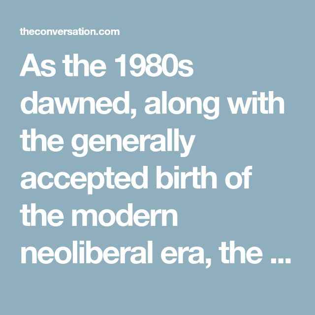 """As the 1980s dawned, along with the generally accepted birth of the modern neoliberal era, the term """"neoliberalism"""" became indelibly linked to the Chicago School of Economics"""