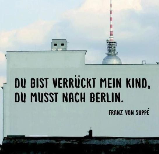 """Du bist verrückt, mein Kind, du musst nach Berlin"" ... ""You're crazy, my child, you have to go to Berlin"" (Franz von Suppé)"