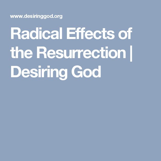 Radical Effects of the Resurrection | Desiring God