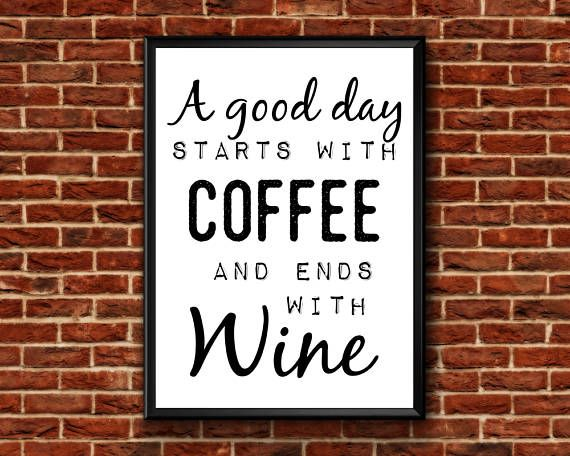 A Good Day Starts With Coffee  Ends With Wine  Coffee Wine
