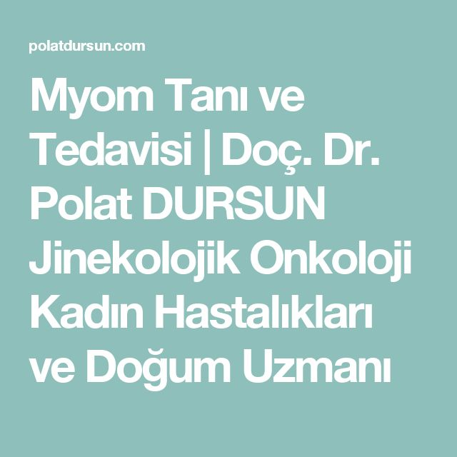 Myom Tanı ve Tedavisi | Doç. Dr. Polat DURSUN Jinekolojik Onkoloji Kadın Hastalıkları ve Doğum Uzmanı