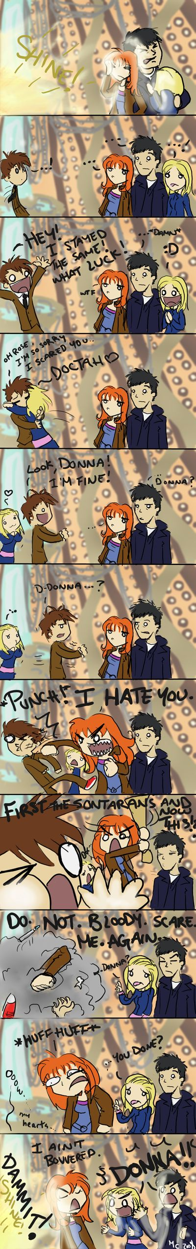 """BAHAHAHAHA! """"I ain't bovvered!"""" Catherine Tate might be my favorite companion--after Rose, of course :)"""