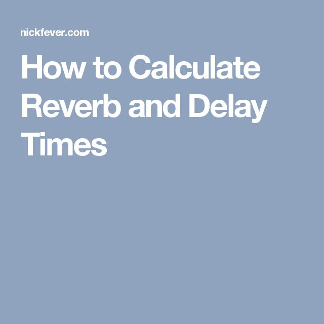 How to Calculate Reverb and Delay Times