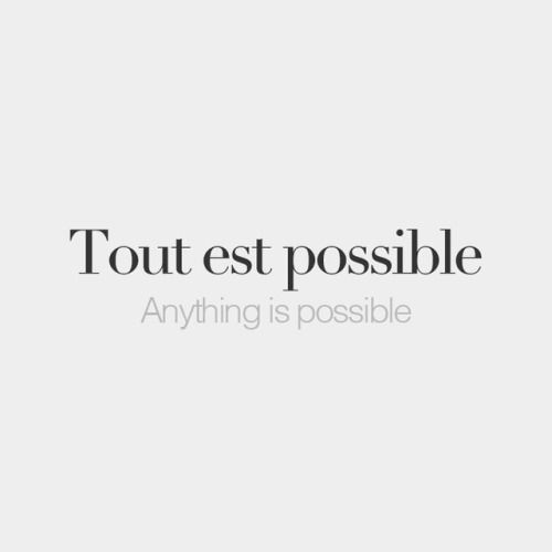 bonjourfrenchwords:  Tout est possible | Anything is possible | /tu.t‿ɛ po.sibl/