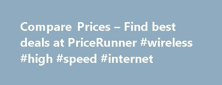 Compare Prices – Find best deals at PriceRunner #wireless #high #speed #internet http://broadband.remmont.com/compare-prices-find-best-deals-at-pricerunner-wireless-high-speed-internet/  #comparison sites for broadband # Compare products and prices What is PriceRunner? PriceRunner is the UK's #1 shopping comparison site, helping millions of British shoppers save money. We compare everything from TVs to vacuum cleaners, tablets to tumble dryers, laptops to washing machines. We gather prices…