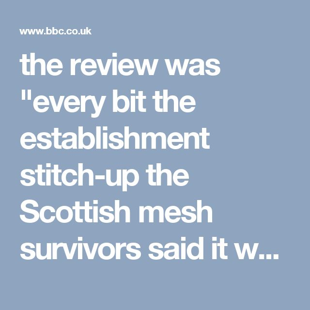 """would be"""".  """"Essential information has been omitted, reports overlooked and data hidden to ensure the review presents what I suspect was a predetermined position from day 1 in favour of continuing to implant mesh which has caused so many women long-term, life-changing damage to their health."""""""