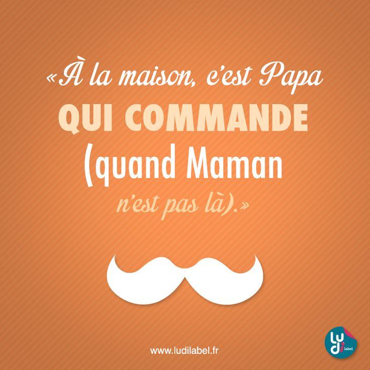 """""""À la maison, c'est Papa qui commande (quand Maman n'est pas là); #citation #papa #maman"""
