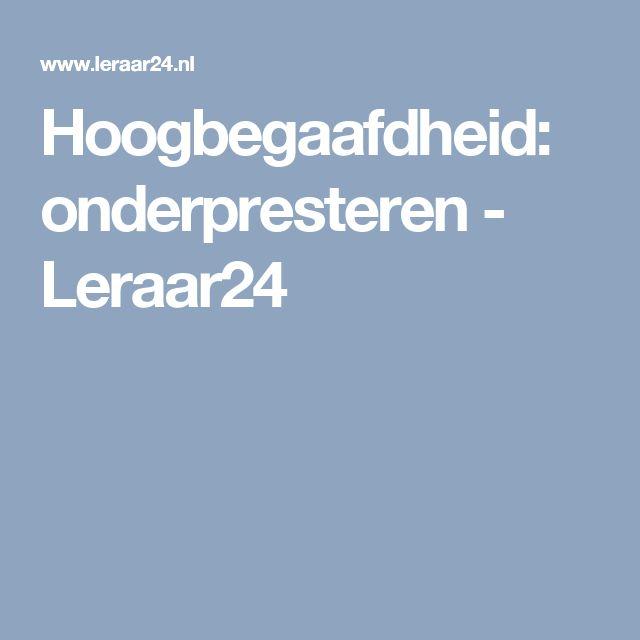 Hoogbegaafdheid: onderpresteren - Leraar24