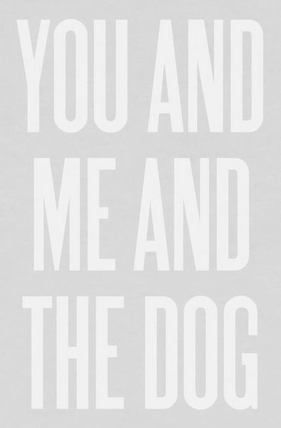 All I need—You and Me and the Dog.Typography art print of an original digitally-colored desig...