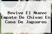 http://tecnoautos.com/wp-content/uploads/imagenes/tendencias/thumbs/revive-el-nuevo-empate-de-chivas-en-casa-de-jaguares.jpg Chiapas vs Chivas. Revive el nuevo empate de Chivas en casa de Jaguares, Enlaces, Imágenes, Videos y Tweets - http://tecnoautos.com/actualidad/chiapas-vs-chivas-revive-el-nuevo-empate-de-chivas-en-casa-de-jaguares/