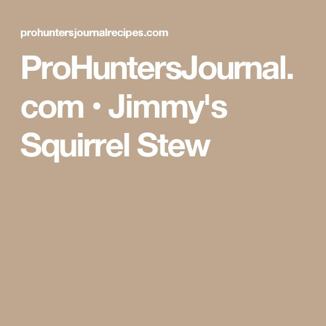 ProHuntersJournal.com • Jimmy's Squirrel Stew
