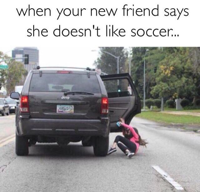 ....pretty much what I feel like doing every time ~ 'Oh, you don't like soccer?' *pushes friend out of car ~ ¡Adiós Amiga!