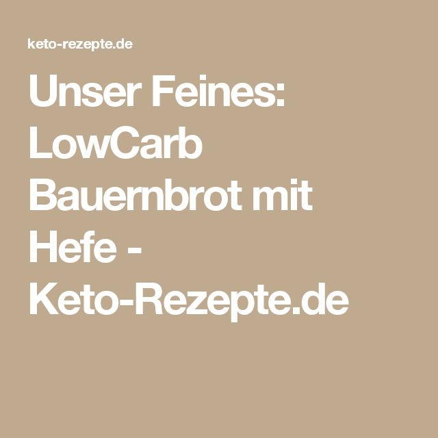 Unser Feines: LowCarb Bauernbrot mit Hefe - Keto-Rezepte.de