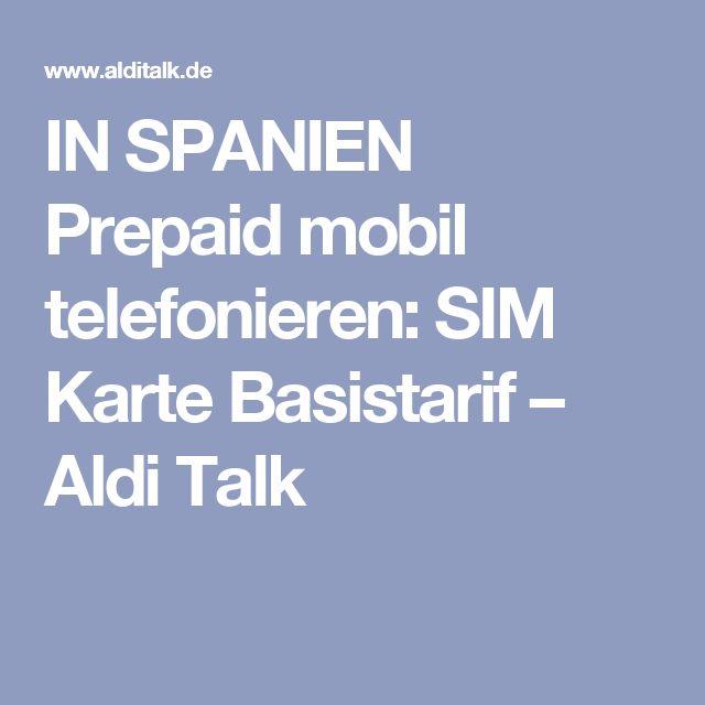 IN SPANIEN Prepaid mobil telefonieren: SIM Karte Basistarif – Aldi Talk