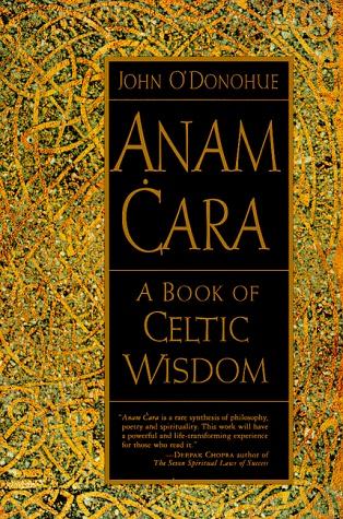 """""""Anam Cara - A Book of Celtic Wisdom"""" ~ John O'Donohue"""