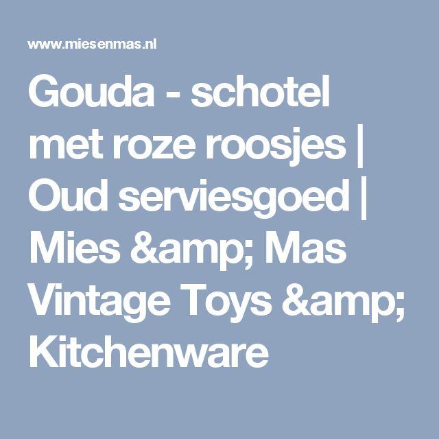 Gouda - schotel met roze roosjes | Oud serviesgoed | Mies & Mas Vintage Toys & Kitchenware