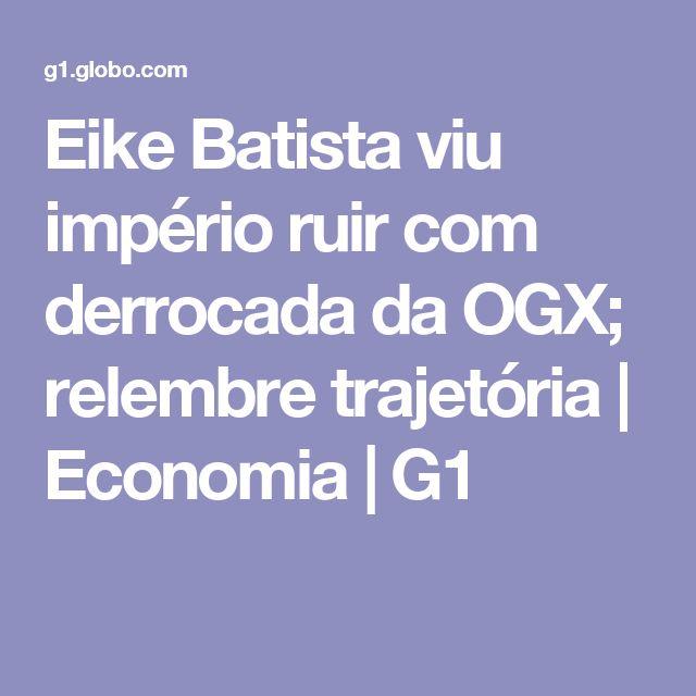 Eike Batista viu império ruir com derrocada da OGX; relembre trajetória   Economia   G1