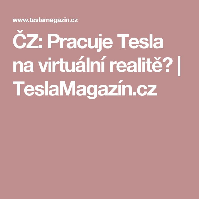 ČZ: Pracuje Tesla na virtuální realitě? | TeslaMagazín.cz