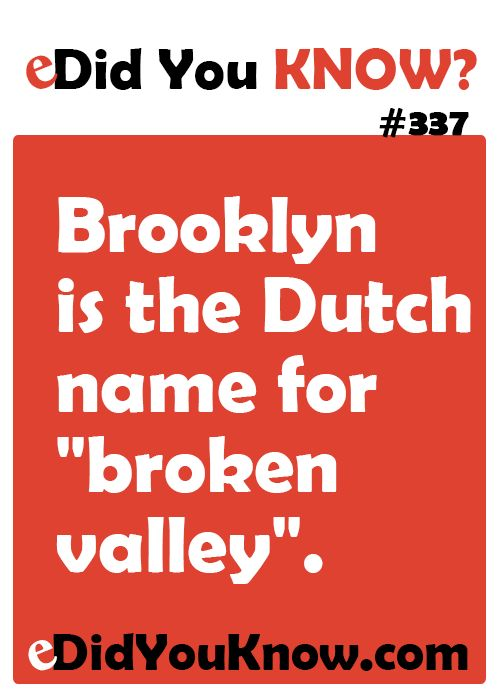 "Brooklyn is the Dutch name for ""broken valley"". http://edidyouknow.com/did-you-know-337/"