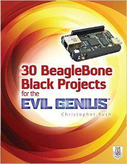 Start #programming & building w/ 30 #BeagleBone Black Projects for the Evil Genius.