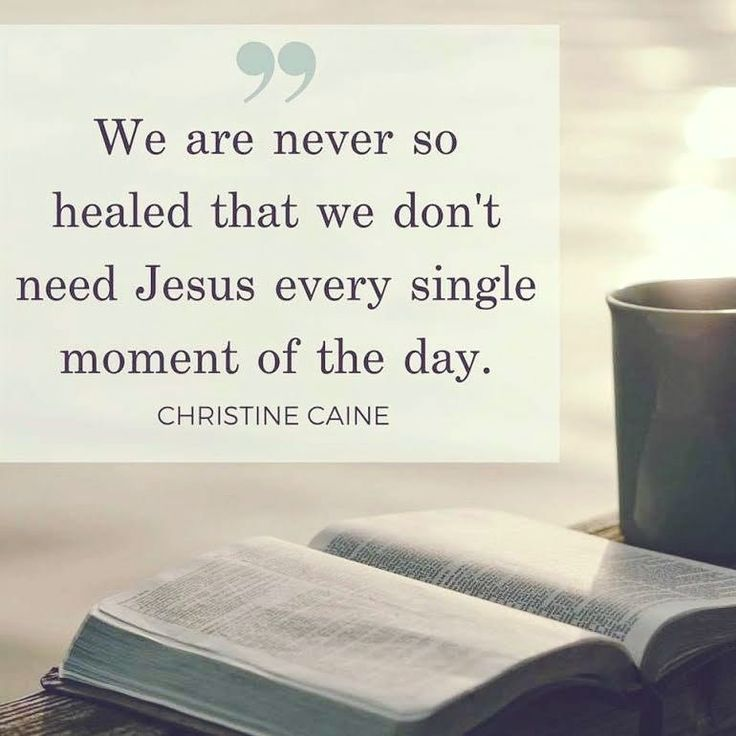 """We are never so healed that we don't need Jesus every single moment of the day."" // Christine Caine"