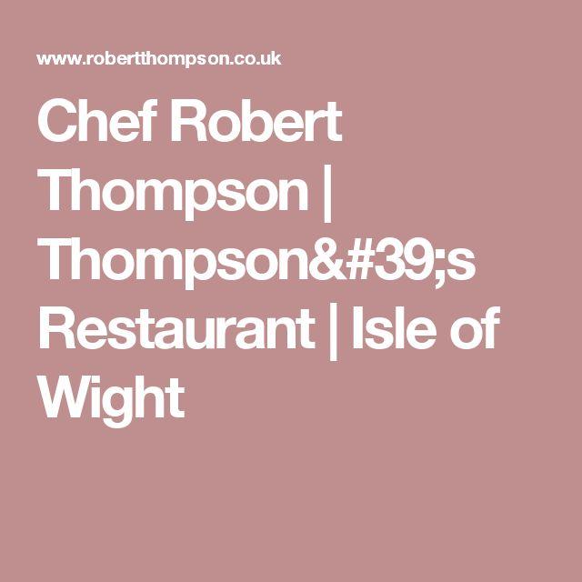 Chef Robert Thompson | Thompson's Restaurant | Isle of Wight