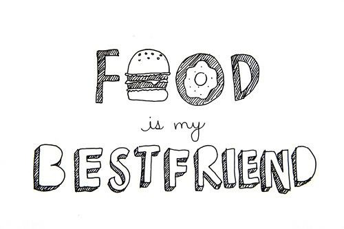 Food is my Best Friend / {couldnt have said it better myself!}