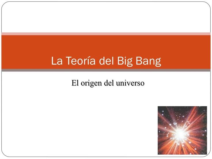 la-teoria-del-big-bang-presentation by Jesus Sanchez via Slideshare