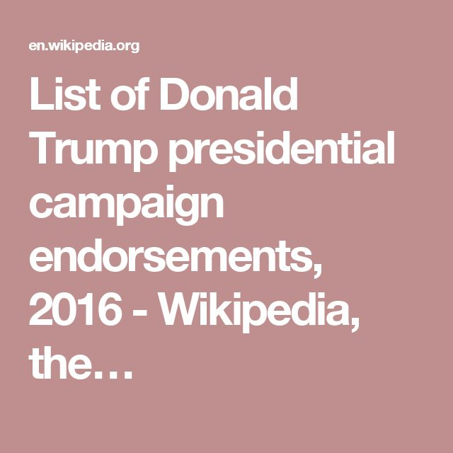 List of Donald Trump presidential campaign endorsements, 2016 - Wikipedia, the…