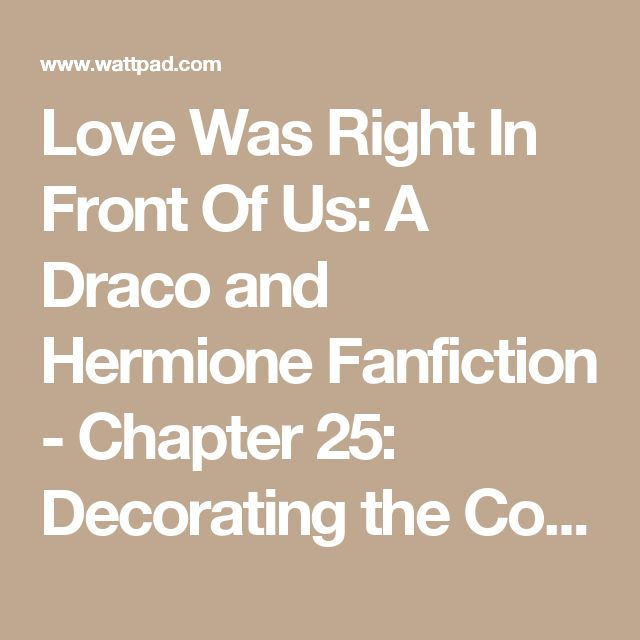 Love Was Right In Front Of Us: A Draco and Hermione Fanfiction - Chapter 25: Decorating the Common Room - Wattpad