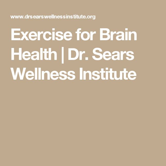 Exercise for Brain Health | Dr. Sears Wellness Institute