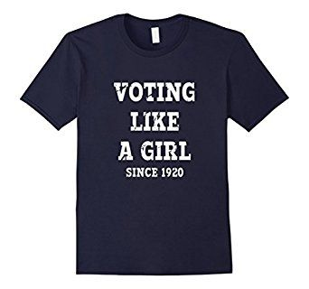 Voting Like a Girl Since 1920! Political Statement T-Shirt Celebrate the 19th Amendment!