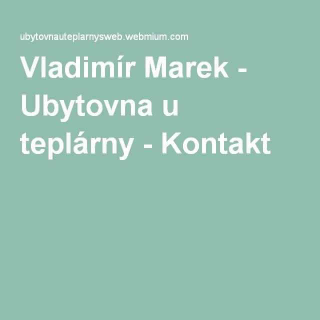 Vladimír Marek - Ubytovna u teplárny - Kontakt
