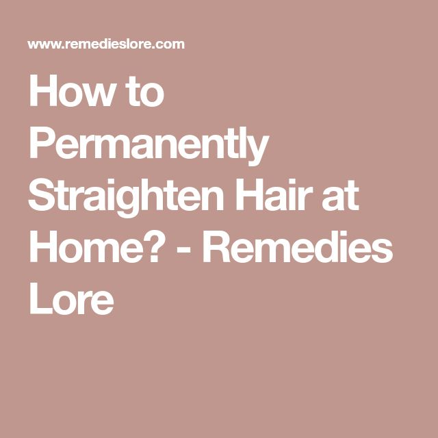 How to Permanently Straighten Hair at Home? - Remedies Lore