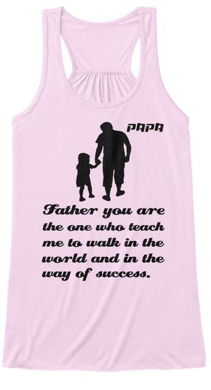 Papa Father  You Are   The One Who Teach  Me To Walk In The World And In The Way Of Success. Soft Pink T-Shirt Front