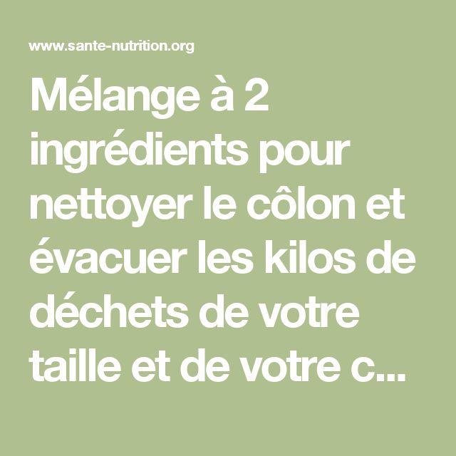 Mélange à 2 ingrédients pour nettoyer le côlon et évacuer les kilos de déchets de votre taille et de votre corps - Santé Nutrition
