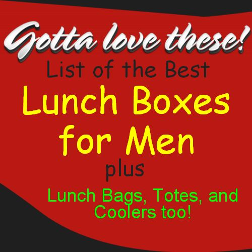 Lookin for Men's Lunch Boxes??  Come Check these out! I have put together a long list of the best Lunch Boxes, Coolers, Bags, Totes for men.