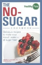 The No-Sugar Cookbook: Delicious Recipes to Make Your Mouth Water...all Sugar Free! (Healthy Plate)