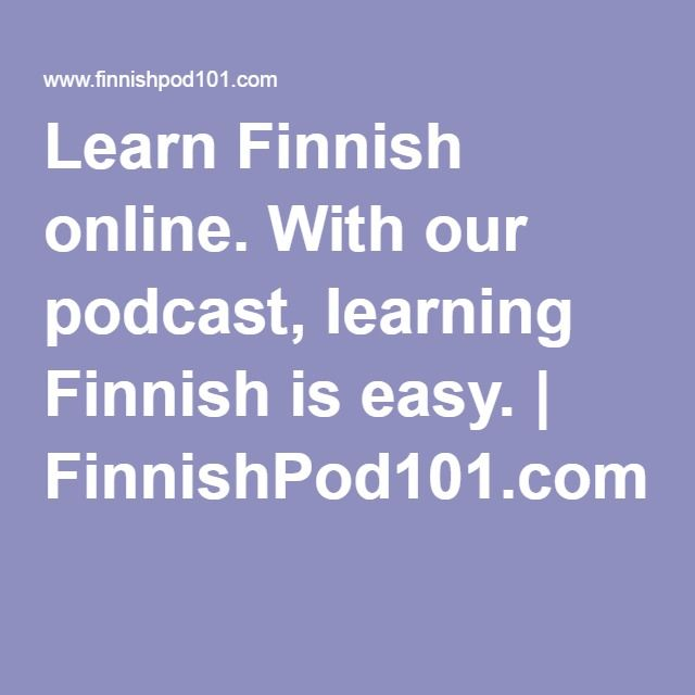 Learn Finnish online. With our podcast, learning Finnish is easy. | FinnishPod101.com